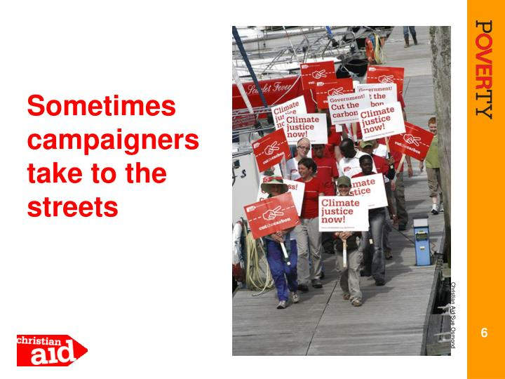 Sometimes campaigners take to the streets