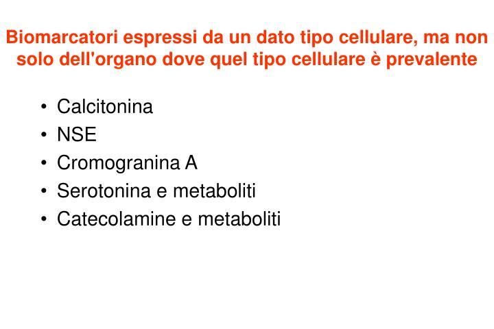 Biomarcatori espressi da un dato tipo cellulare, ma non solo dell'organo dove quel tipo cellulare è prevalente