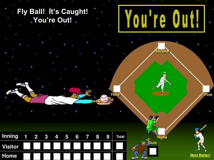 Fly Ball!  It's Caught! You're Out!
