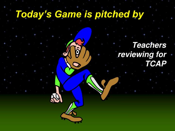 Today s game is pitched by