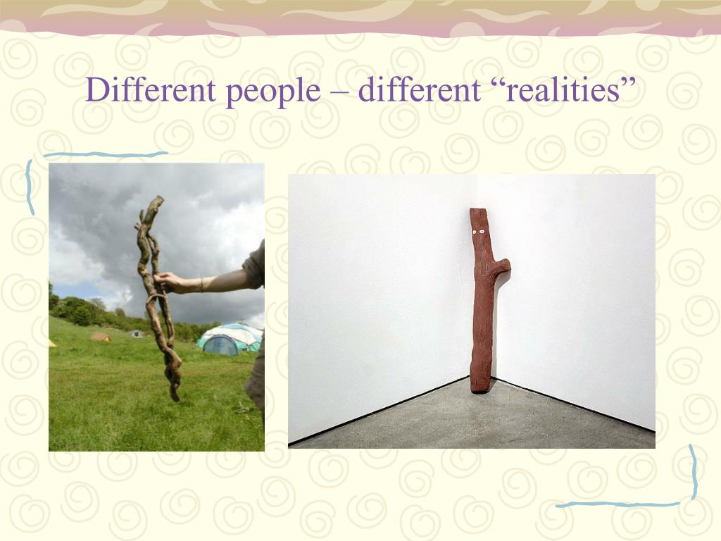 "Different people – different ""realities"""