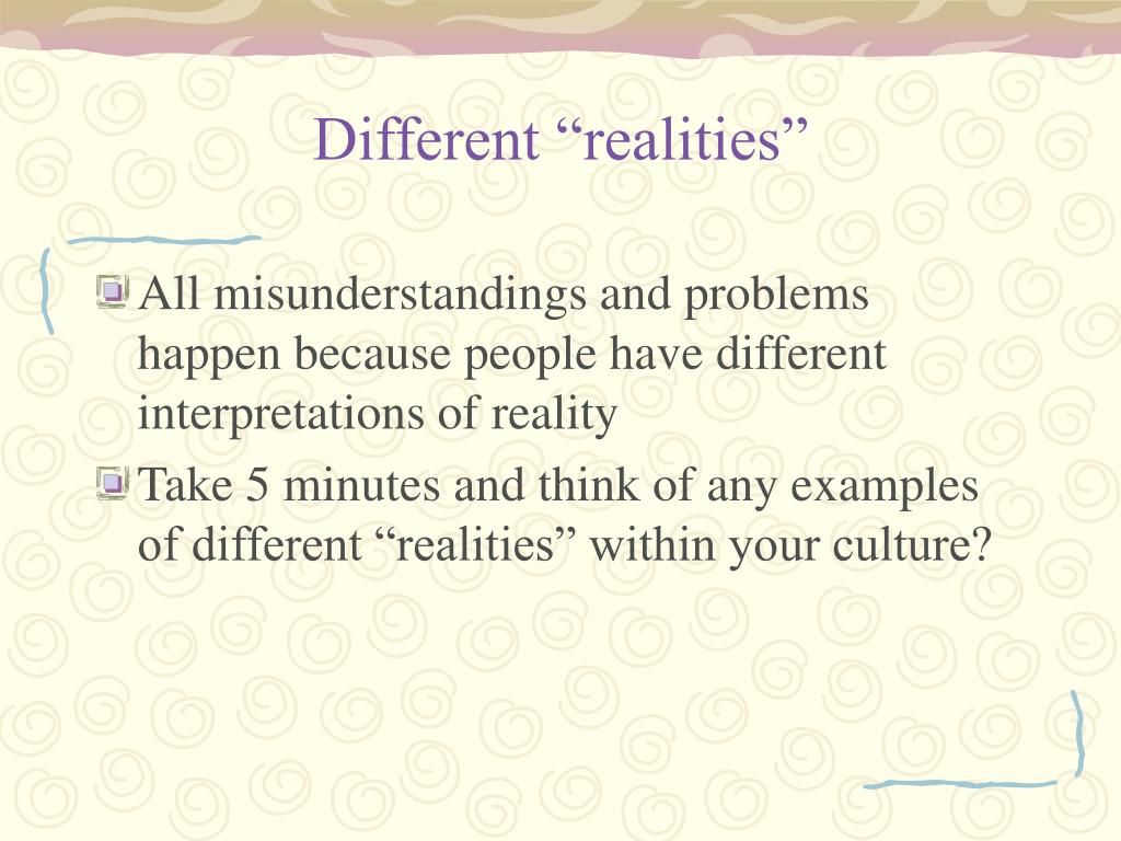 "Different ""realities"""