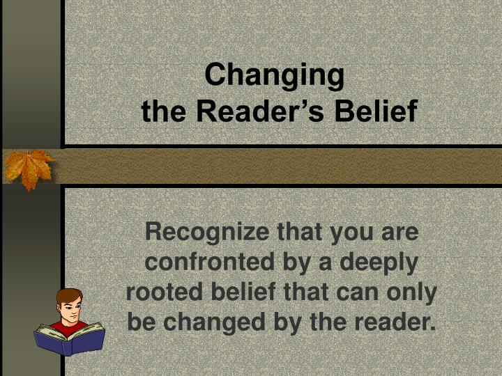 Changing the reader s belief