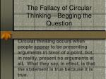 the fallacy of circular thinking begging the question