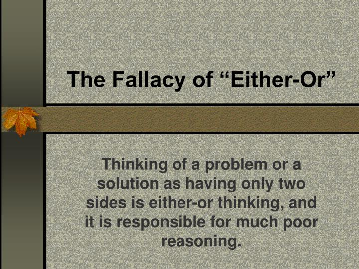"The Fallacy of ""Either-Or"""