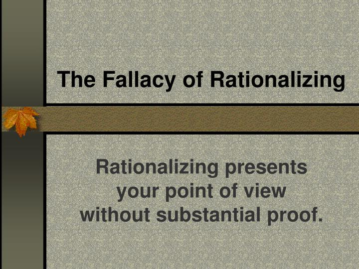 The Fallacy of Rationalizing