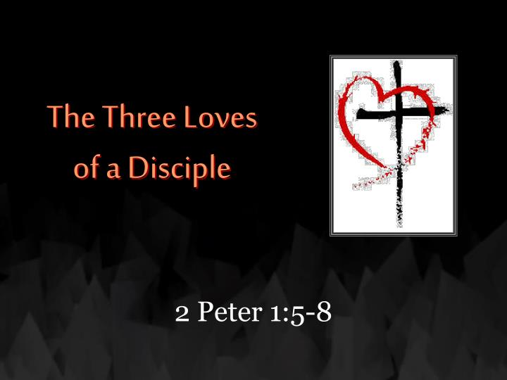 The three loves of a disciple