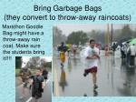 bring garbage bags they convert to throw away raincoats
