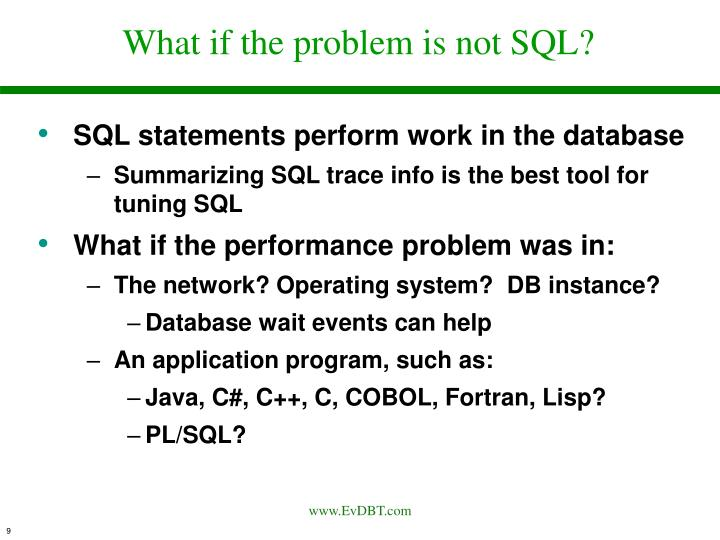 What if the problem is not SQL?