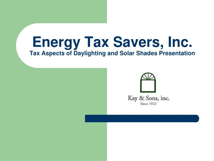energy tax savers inc tax aspects of daylighting and solar shades presentation n.