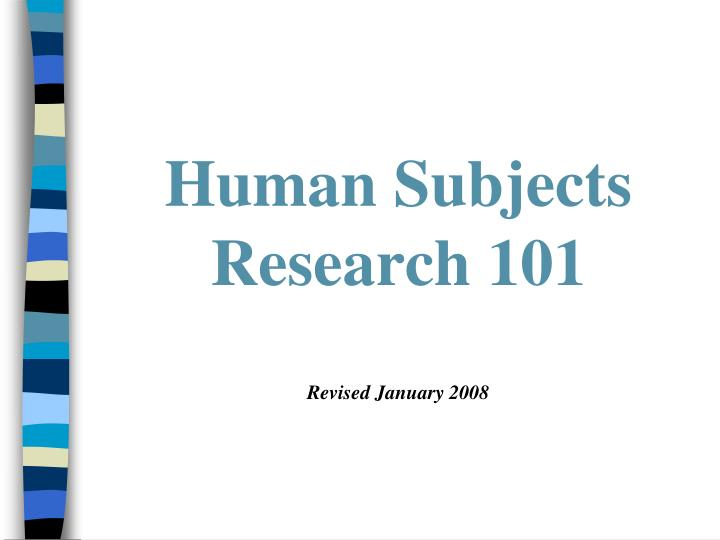 Human subjects research 101 revised january 2008