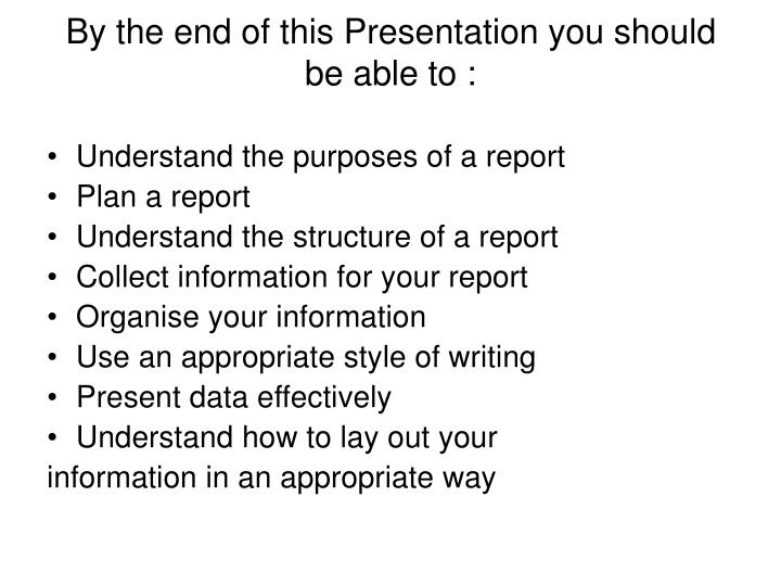 By the end of this presentation you should be able to