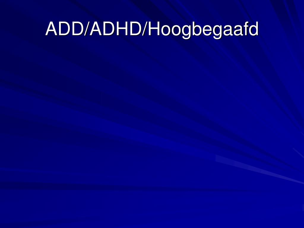ADD/ADHD/Hoogbegaafd