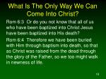 what is the only way we can come into christ18