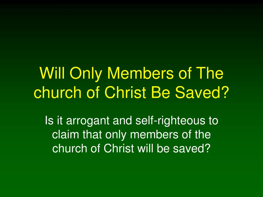 will only members of the church of christ be saved l.