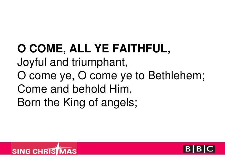 O COME, ALL YE FAITHFUL,