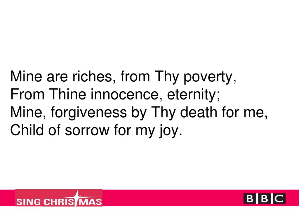Mine are riches, from Thy poverty,