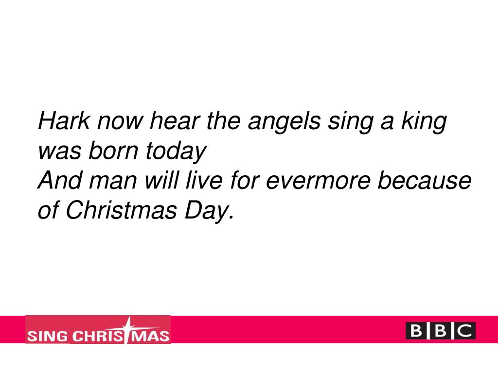 Hark now hear the angels sing a king was born today