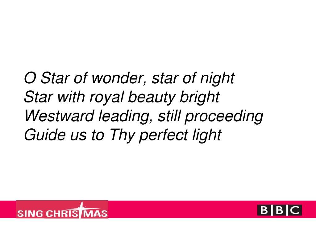 O Star of wonder, star of night