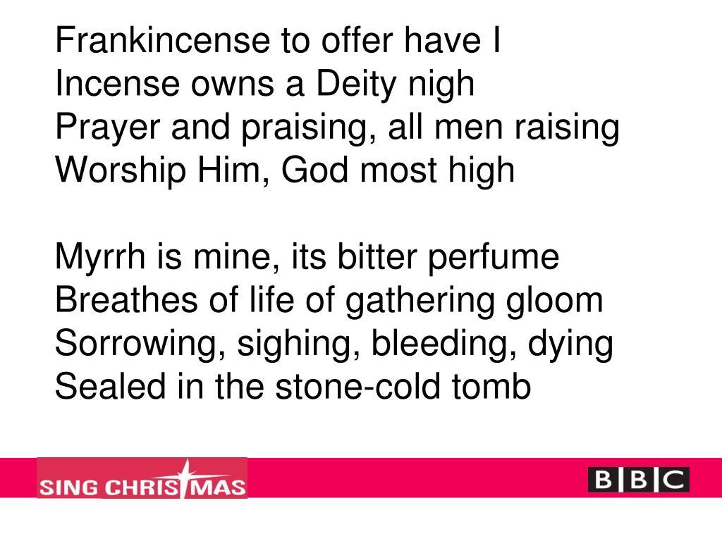 Frankincense to offer have I