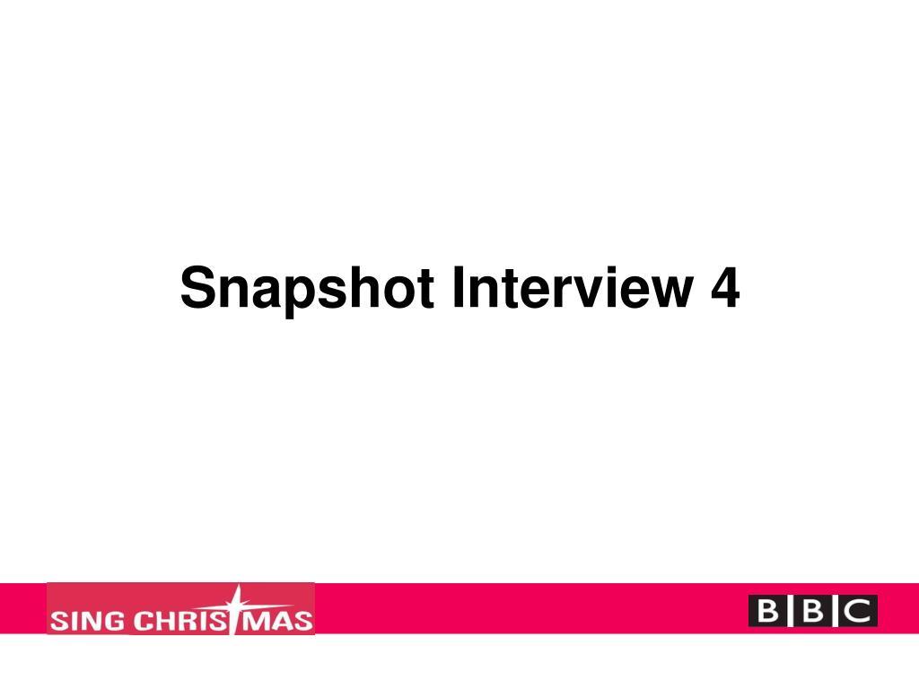 Snapshot Interview 4