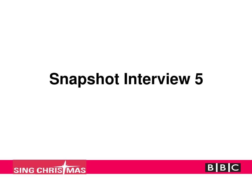 Snapshot Interview 5