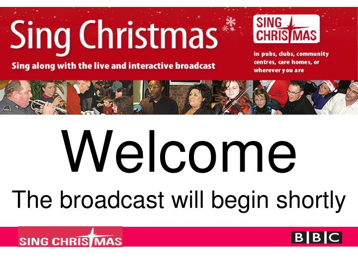 Welcome the broadcast will begin shortly