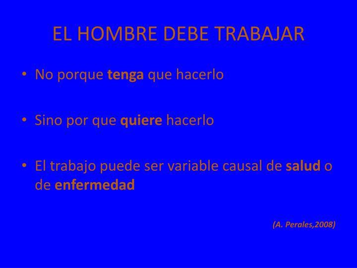 EL HOMBRE DEBE TRABAJAR