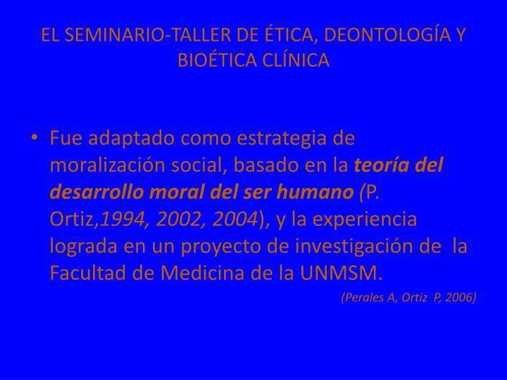 EL SEMINARIO-TALLER DE ÉTICA, DEONTOLOGÍA Y BIOÉTICA CLÍNICA