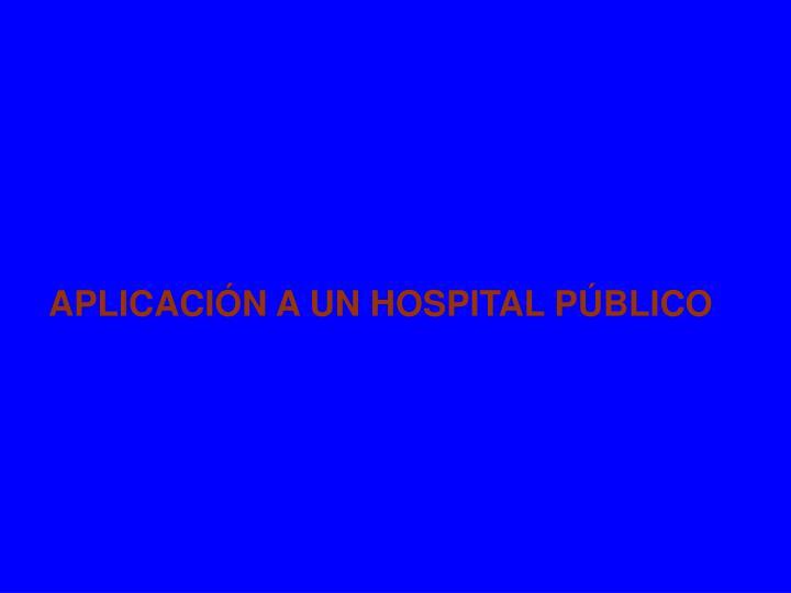 APLICACIÓN A UN HOSPITAL PÚBLICO