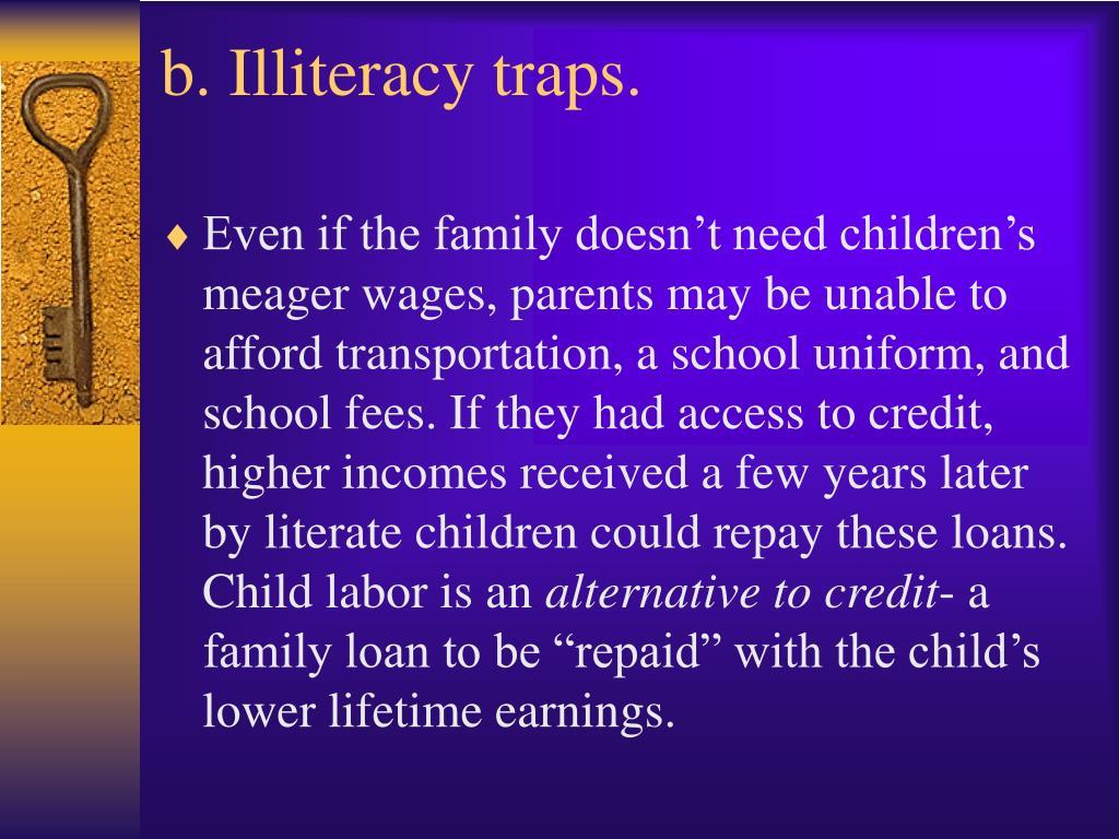 b. Illiteracy traps.