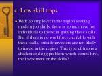c low skill traps