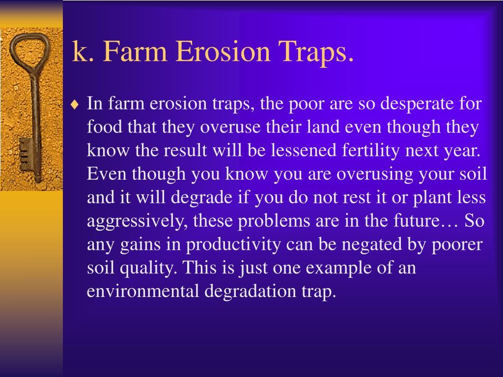 k. Farm Erosion Traps