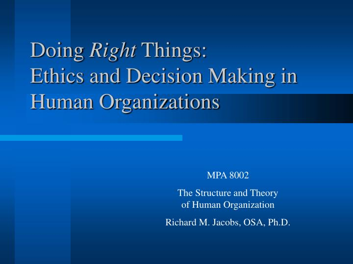 Doing right things ethics and decision making in human organizations