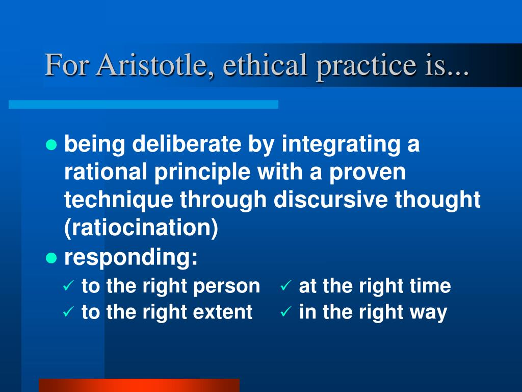 For Aristotle, ethical practice is...