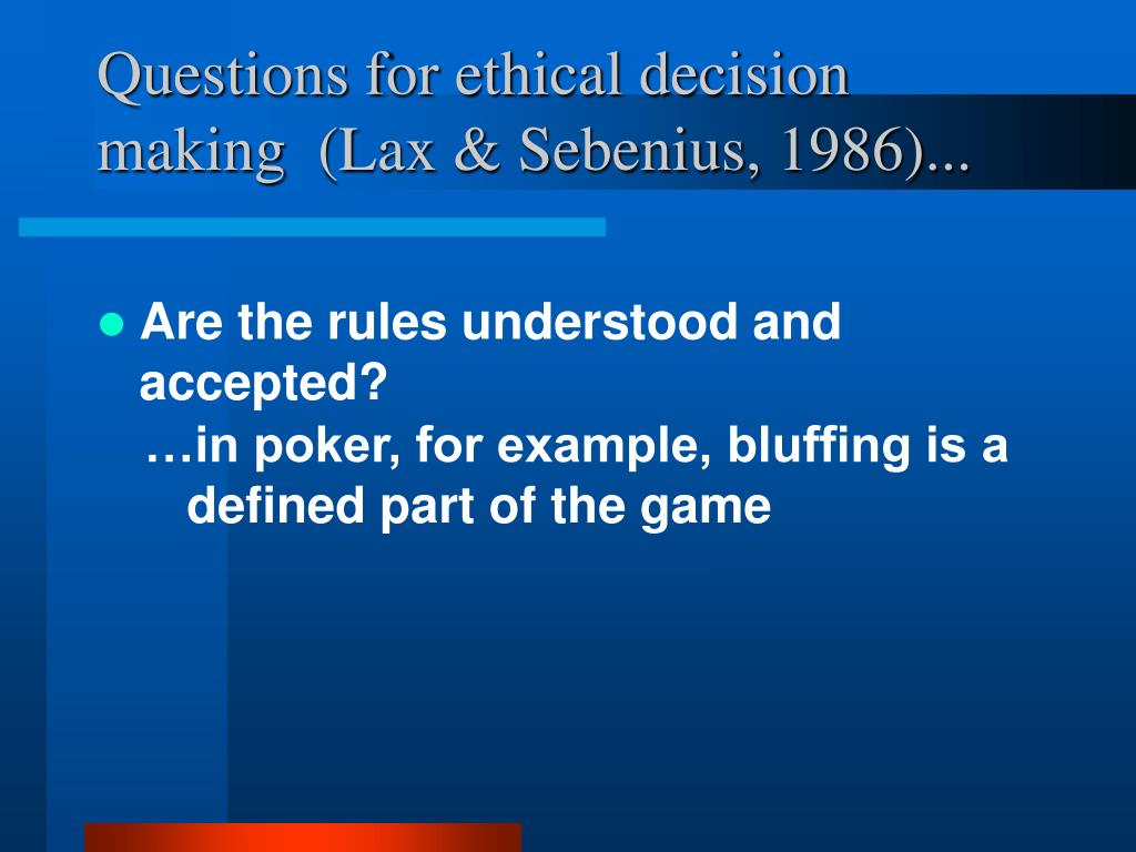Questions for ethical decision making  (Lax & Sebenius, 1986)...