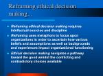 reframing ethical decision making
