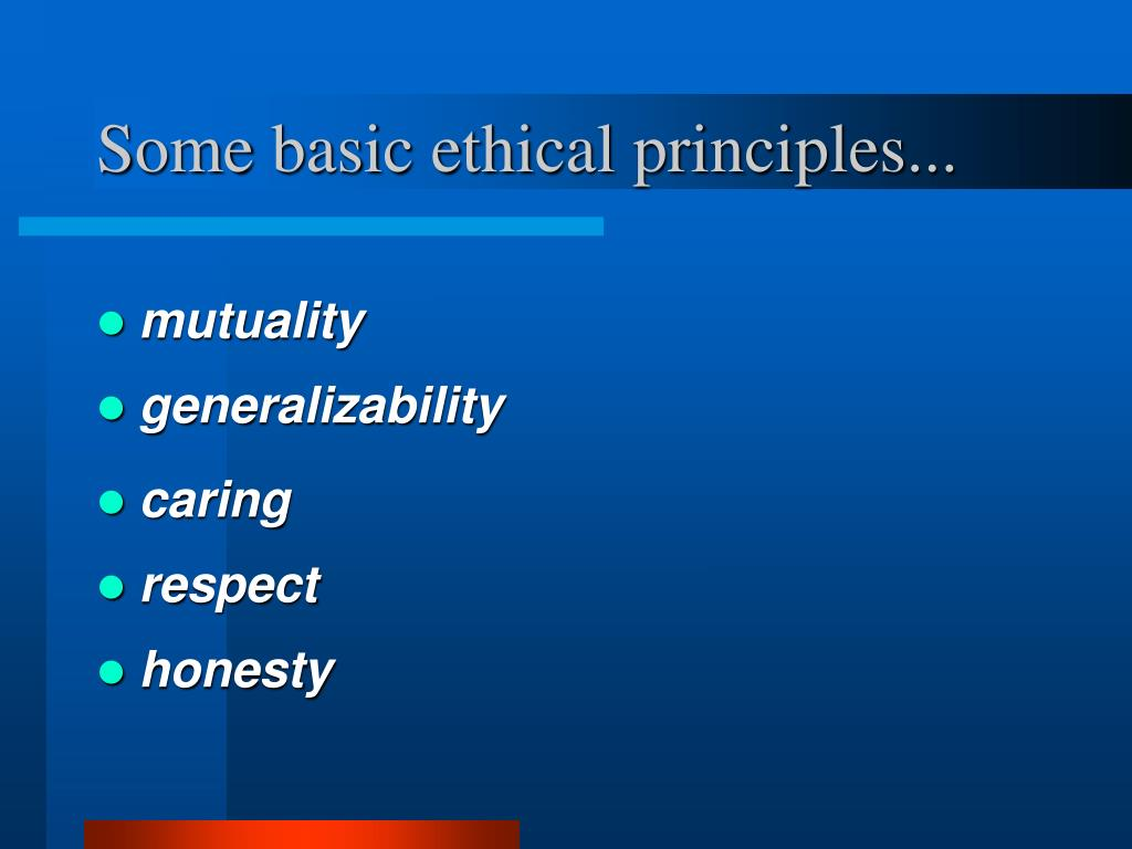Some basic ethical principles...