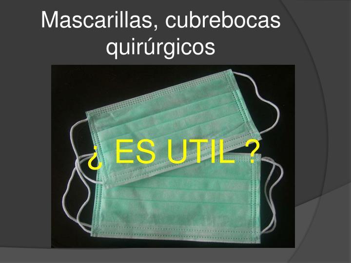 Mascarillas, cubrebocas quirúrgicos