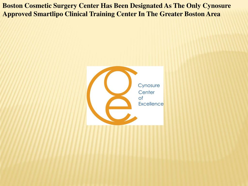 Boston Cosmetic Surgery Center Has Been Designated As The Only Cynosure Approved Smartlipo Clinical Training Center In The Greater Boston Area