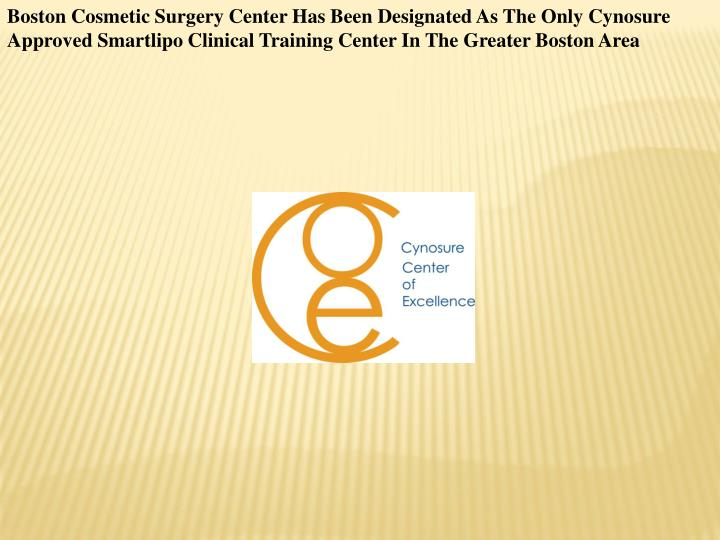 Boston Cosmetic Surgery Center Has Been Designated As The Only Cynosure Approved Smartlipo Clinical ...