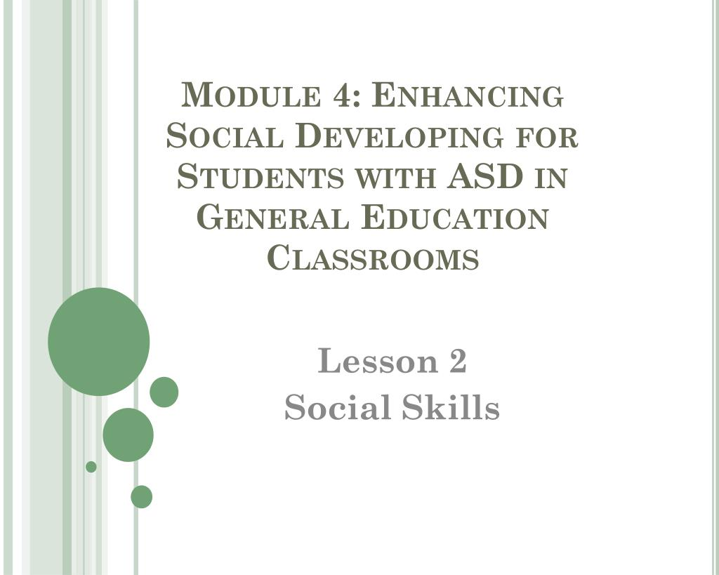 module 4 enhancing social developing for students with asd in general education classrooms l.