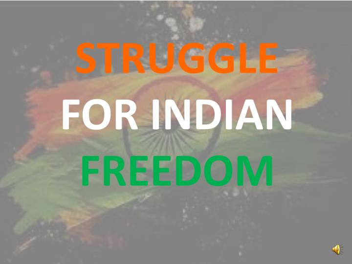 Ppt struggle for indian freedom powerpoint presentation id:1396598.