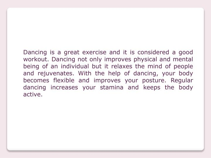 Dancing is a great exercise and it is considered a good workout. Dancing not only improves physical ...