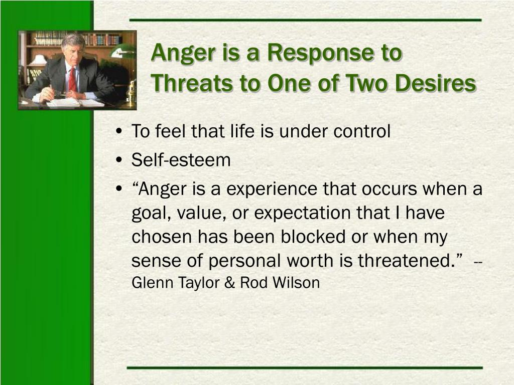 Anger is a Response to Threats to One of Two Desires
