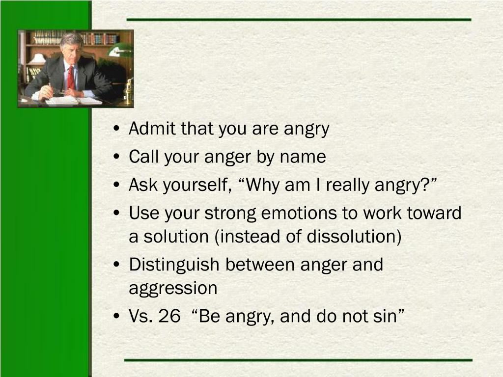 Admit that you are angry