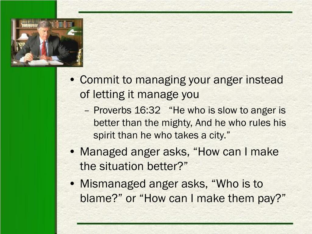 Commit to managing your anger instead of letting it manage you