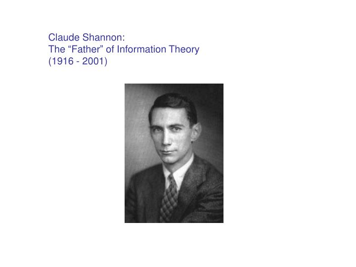 Claude shannon the father of information theory 1916 2001