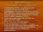 5 hiv aids fund community initiative account