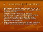 6 constituency development fund